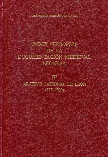 Index Verborum de la documentación medieval leonesa, Tomos III y IV, Archivo de la Catedral de León (775-1300)
