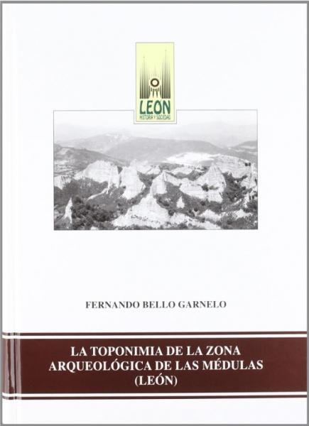 La toponimia de la zona arqueológica de las Médulas (León): la toponimia del espacio geográfico de los Ayuntamientos de Borrenes, Carucedo y El Puente de Domingo Flórez