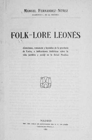 Folk-lore leonés : (canciones, romances y leyendas de la provincia de León, e indicaciones históricas sobre la vida jurídica y social en la Edad Media)
