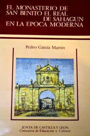 El monasterio de San Benito el Real de Sahagún en la época moderna: (contribución al estudio de la economía rural monástica en el Valle del Duero)