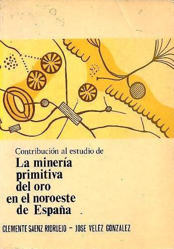 Contribución al estudio de la minería primitiva del oro en el noroeste de España