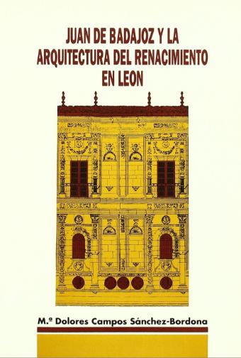 Juan de Badajoz y la arquitectura del Renacimiento en León