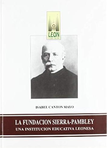 La Fundación Sierra-Pambley: una institución educativa leonesa