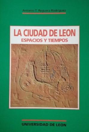 La ciudad de León: espacios y tiempos