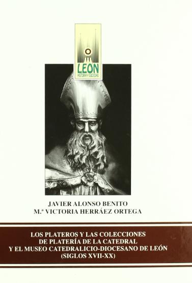 Los plateros y las colecciones de platería de la Catedral y el Museo Catedralicio-Diocesano de León