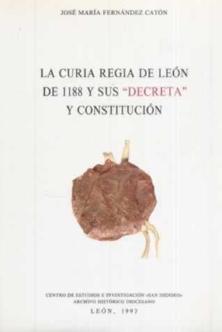 La Curia Regia de León de 1188 y sus ''Decreta'' y constitución