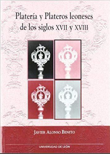Platería y plateros leoneses de los siglos XVII y XVIII