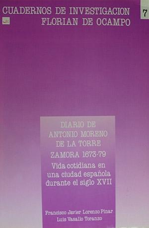 Diario de Antonio Moreno de la torre: Zamora 1673-1679: vida cotidiana en una ciudad española durante el siglo XVII