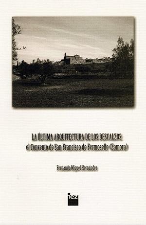 La última arquitectura de los Descalzos: el Convento de San Francisco de Fermoselle (Zamora)