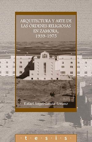 Arquitectura y arte de las órdenes religiosas en Zamora, 1939-1975