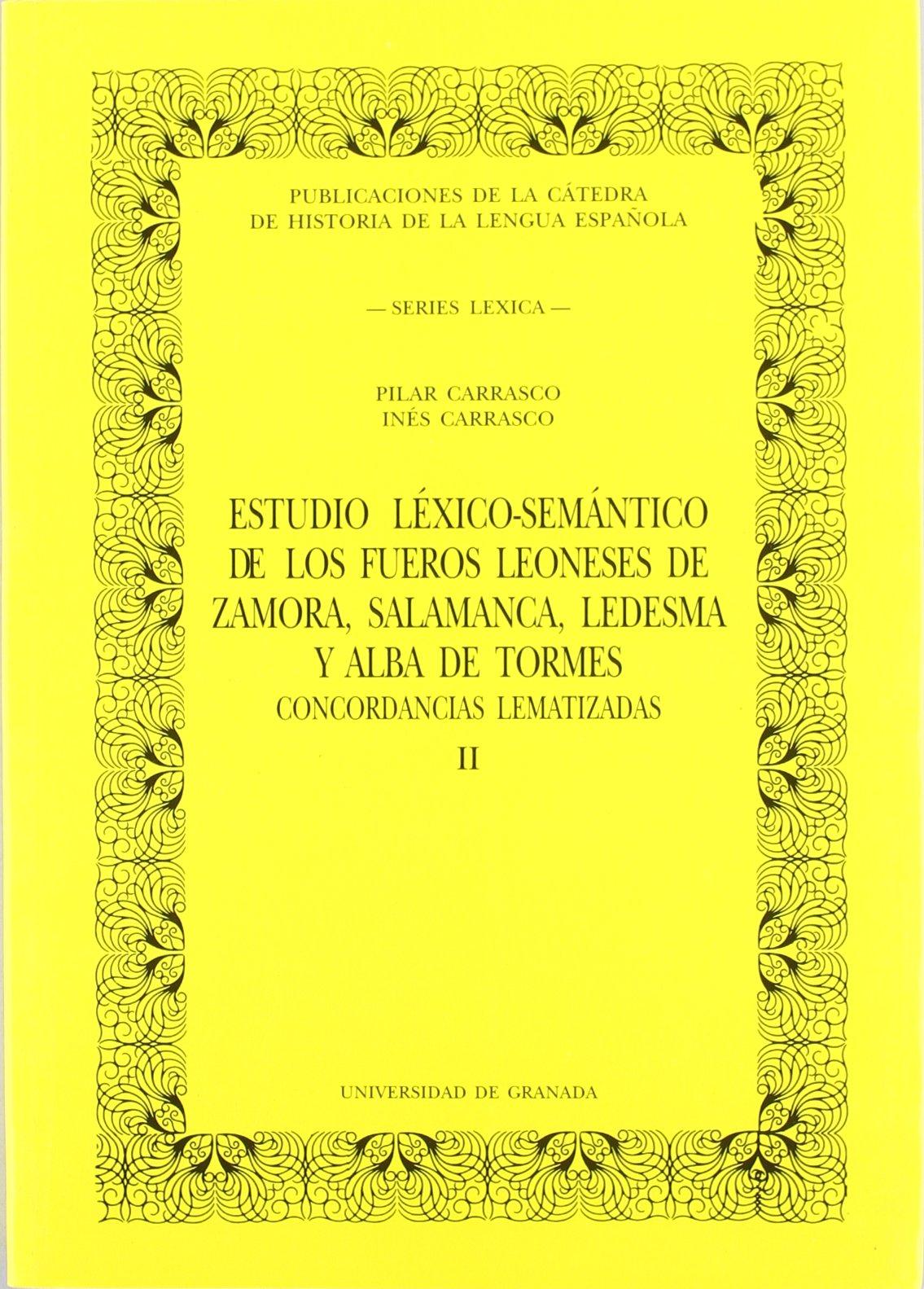 Estudio léxico-semántico de los fueros leoneses de Zamora, Salamanca, Ledesma y Alba de Tormes: concordancias lematizadas