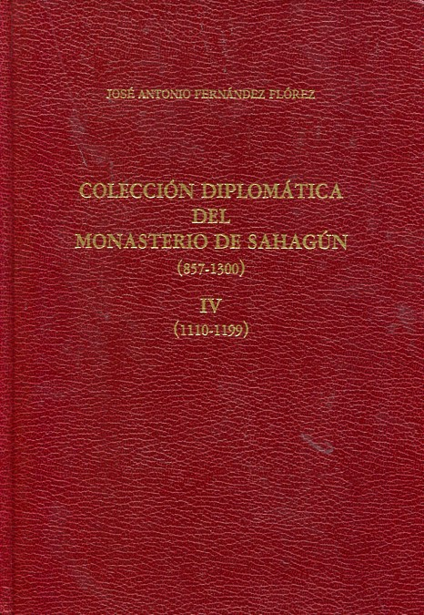 Colección diplomática del Monasterio de Sahagún: (857-1300), IV (1110-1199)