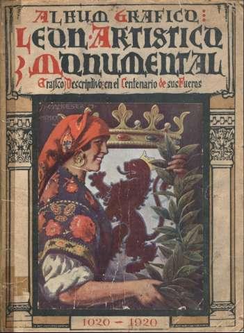León artístico y monumental, gráfico y descriptivo en el centenario de sus fueros, 1020-1920: álbum gráfico.