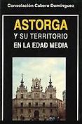 Astorga y su territorio en la Edad Media (S. IX-XIV) : evolución demográfica, económica, social, político-administrativa y cultural de la sociedad astorgana medieval