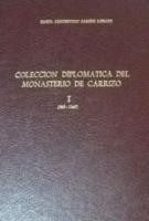 Colección diplomática del Monasterio de Carrizo. I (969-1260)