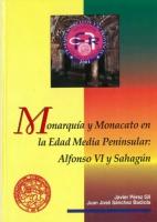Monarquía y monacato en la Edad Media peninsular: Alfonso VI y Sahagún