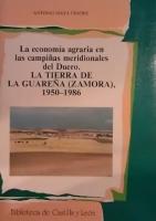 La economía agraria en las campiñas meridionales del Duero: la tierra de La Guareña (Zamora), 1950-1986