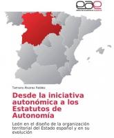 Desde la iniciativa autonómica a los Estatutos de Autonomía: León en el diseño de la organización territorial del Estado español y en su evolución