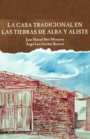 La casa tradicional en las tierras de Alba y Aliste