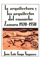 La arquitectura y los arquitectos en el ensanche. Zamora 1920-1950