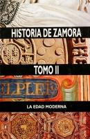 Historia de Zamora. Tomo II: La Edad Moderna