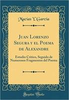 Juan Lorenzo Segura y el Poema de Alexandre: Estudio critico, seguido de numerosos fragmentos del poema